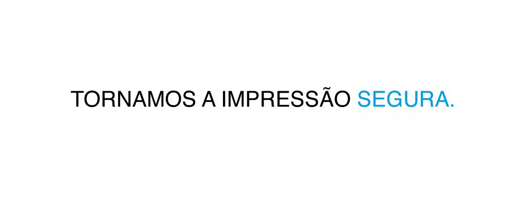 TORNAMOS A IMPRESSÃO SEGURA