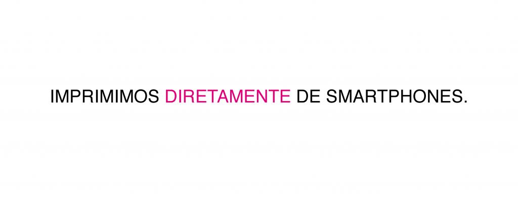 IMPRIMIMOS DIRETAMENTE DE SAMRTPHONES